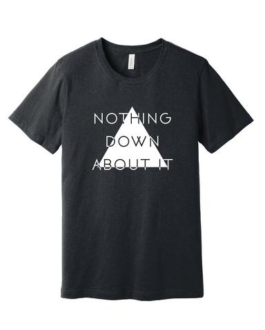 Nothing Down About It Graphic T-Shirt / Mens / S-2XL
